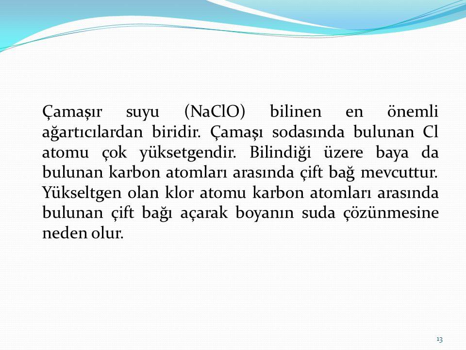 Çamaşır suyu (NaClO) bilinen en önemli ağartıcılardan biridir. Çamaşı sodasında bulunan Cl atomu çok yüksetgendir. Bilindiği üzere baya da bulunan kar