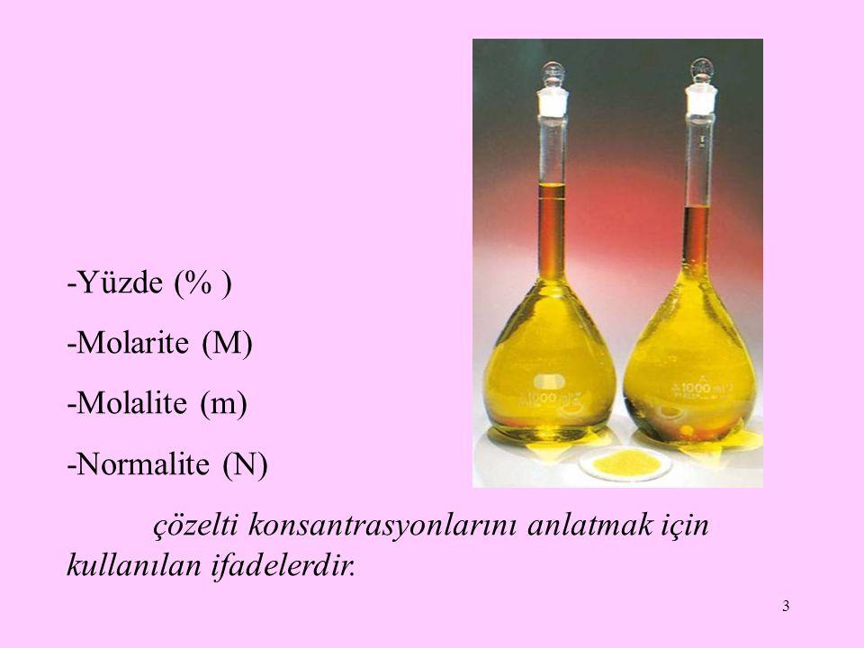 3 -Yüzde (% ) -Molarite (M) -Molalite (m) -Normalite (N) çözelti konsantrasyonlarını anlatmak için kullanılan ifadelerdir.