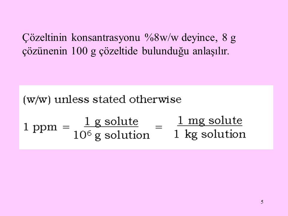 6 Çözeltinin konsantrasyonu %70v/v deyince, 70 mL çözünenin 100 mL çözeltide bulunduğu anlaşılır.