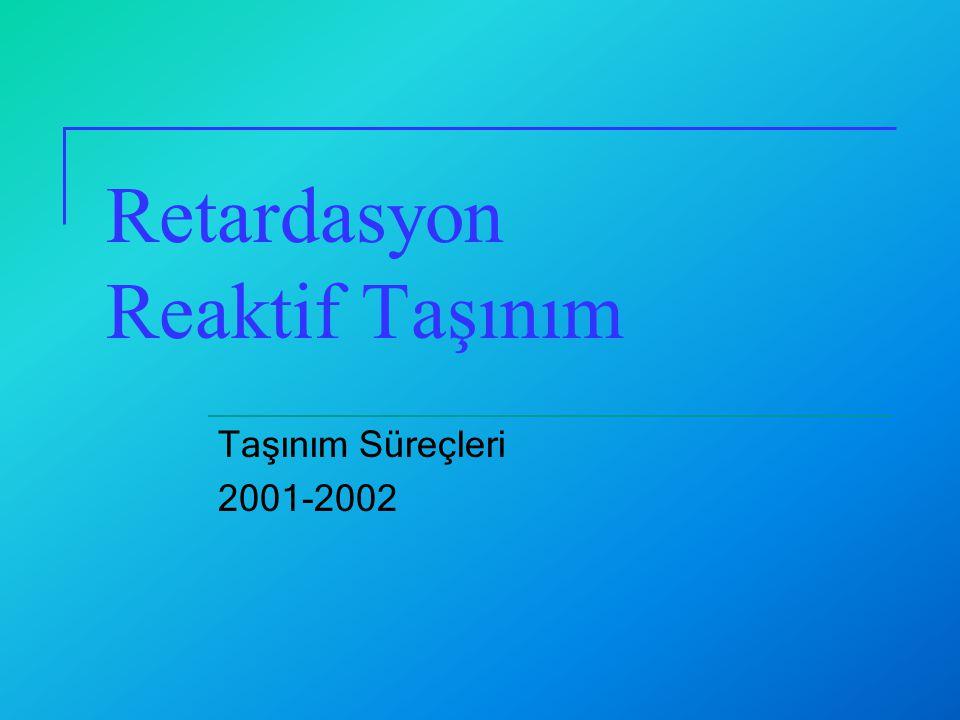 Retardasyon Reaktif Taşınım Taşınım Süreçleri 2001-2002