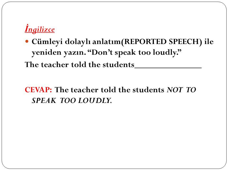 İ ngilizce Cümleyi dolaylı anlatım(REPORTED SPEECH) ile yeniden yazın.