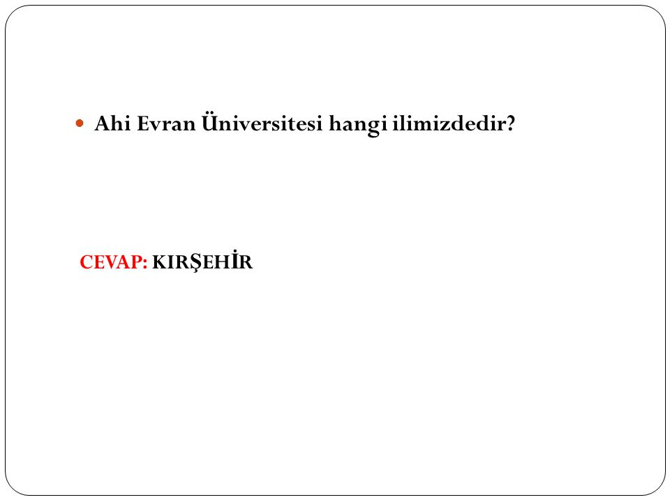 Ahi Evran Üniversitesi hangi ilimizdedir CEVAP: KIR Ş EH İ R