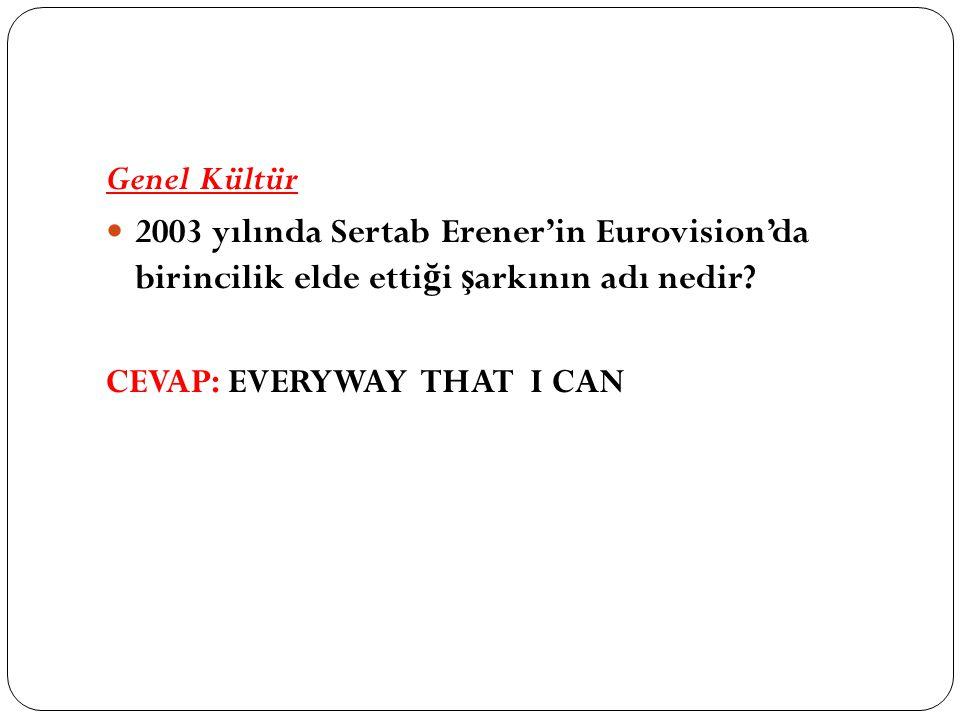 Genel Kültür 2003 yılında Sertab Erener'in Eurovision'da birincilik elde etti ğ i ş arkının adı nedir.