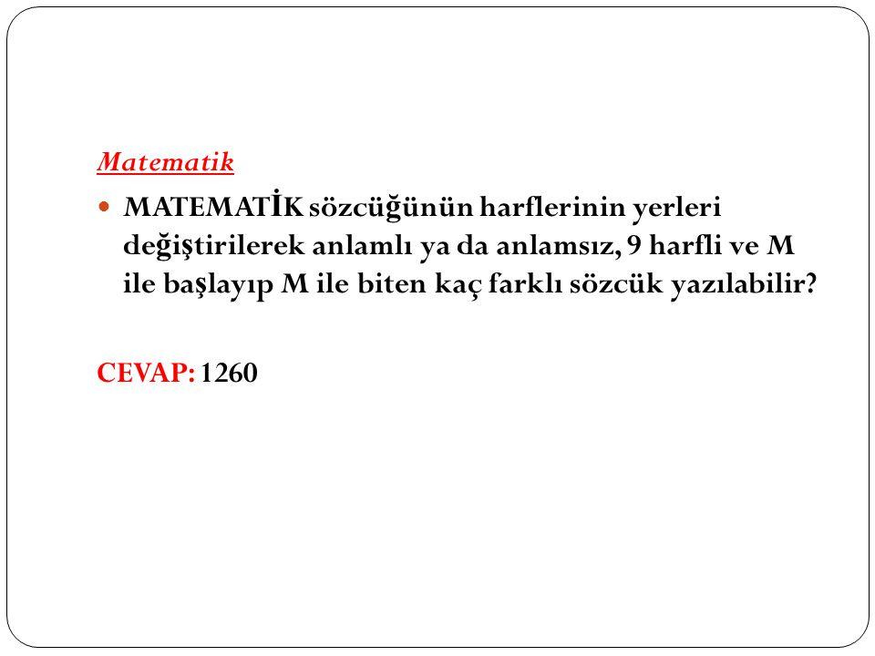 Matematik MATEMAT İ K sözcü ğ ünün harflerinin yerleri de ğ i ş tirilerek anlamlı ya da anlamsız, 9 harfli ve M ile ba ş layıp M ile biten kaç farklı sözcük yazılabilir.