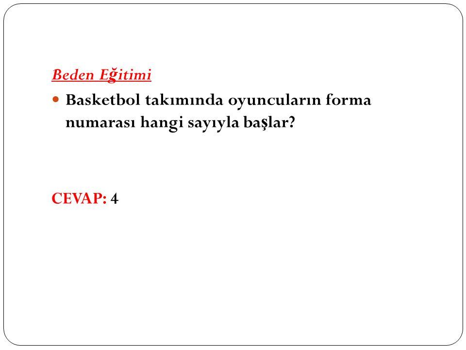 Beden E ğ itimi Basketbol takımında oyuncuların forma numarası hangi sayıyla ba ş lar CEVAP: 4