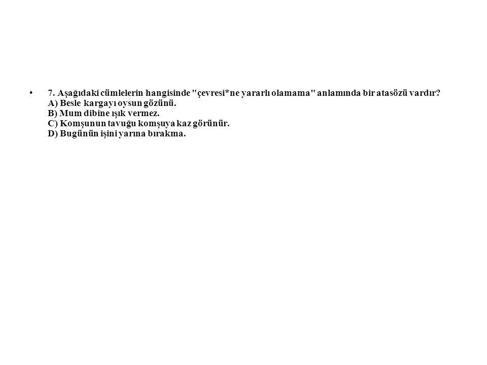 7. Aşağıdaki cümlelerin hangisinde