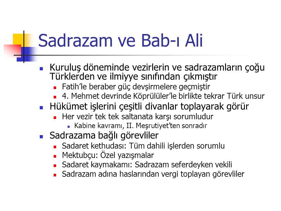 Sadrazam ve Bab-ı Ali Kuruluş döneminde vezirlerin ve sadrazamların çoğu Türklerden ve ilmiyye sınıfından çıkmıştır Fatih'le beraber güç devşirmelere