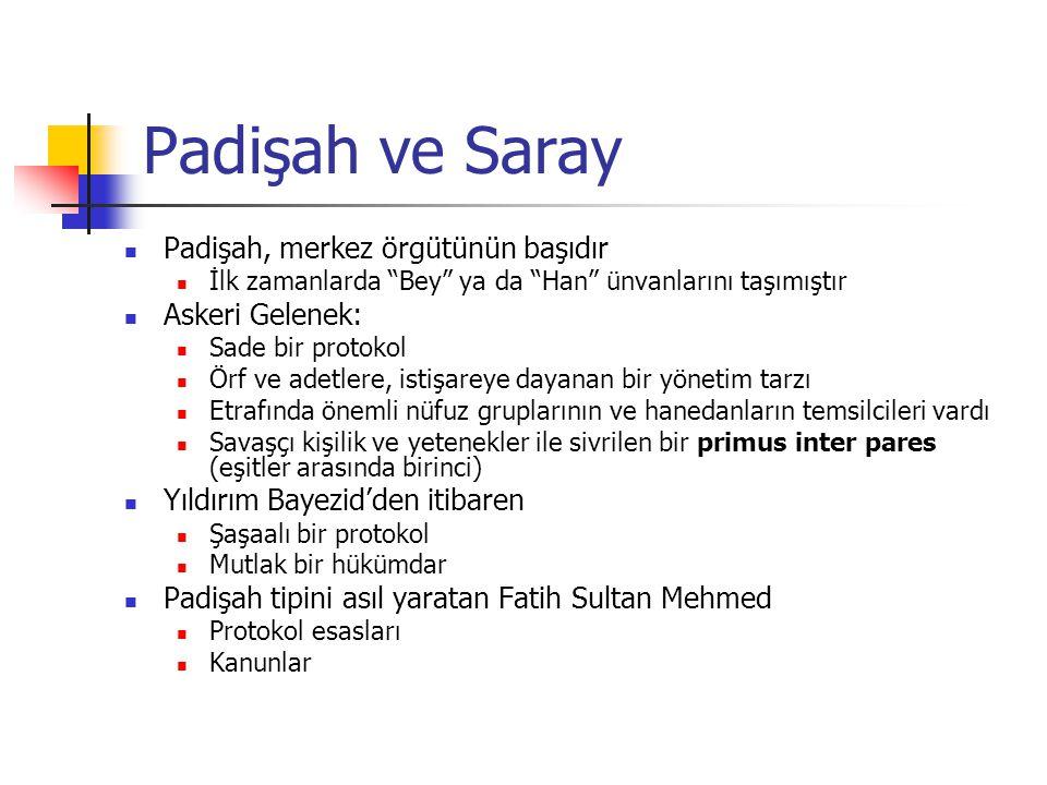 """Padişah ve Saray Padişah, merkez örgütünün başıdır İlk zamanlarda """"Bey"""" ya da """"Han"""" ünvanlarını taşımıştır Askeri Gelenek: Sade bir protokol Örf ve ad"""