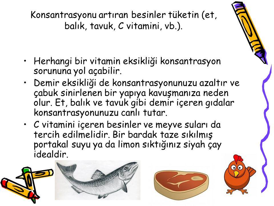 Konsantrasyonu artıran besinler tüketin (et, balık, tavuk, C vitamini, vb.). Herhangi bir vitamin eksikliği konsantrasyon sorununa yol açabilir. Demir