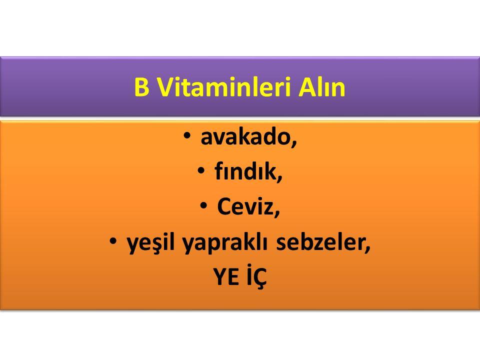 B Vitaminleri Alın avakado, fındık, Ceviz, yeşil yapraklı sebzeler, YE İÇ avakado, fındık, Ceviz, yeşil yapraklı sebzeler, YE İÇ