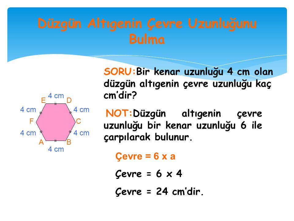 Düzgün Beşgenin Çevre Uzunluğunu Bulma = = = = = A BC D E 3 cm Bir kenar uzunluğu 3 cm olan düzgün beşgenin çevre uzunluğu kaç cm dir? NOT: Düzgün beş