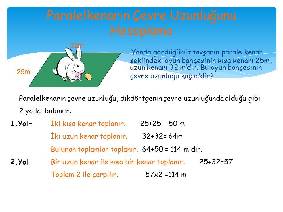 Yanda gördüğünüz tavşanın paralelkenar şeklindeki oyun bahçesinin kısa kenarı 25m, uzun kenarı 32 m'dir.