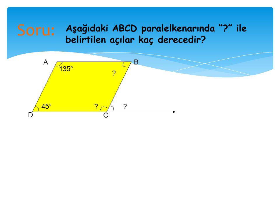Soru: 135° ?45° Aşağıdaki ABCD paralelkenarında ? ile belirtilen açılar kaç derecedir? ? ? AB C D