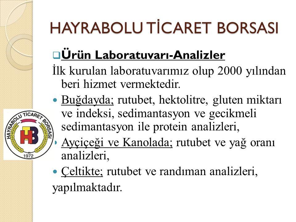 HAYRABOLU T İ CARET BORSASI  Ürün Laboratuvarı-Analizler İlk kurulan laboratuvarımız olup 2000 yılından beri hizmet vermektedir. Buğdayda; rutubet, h