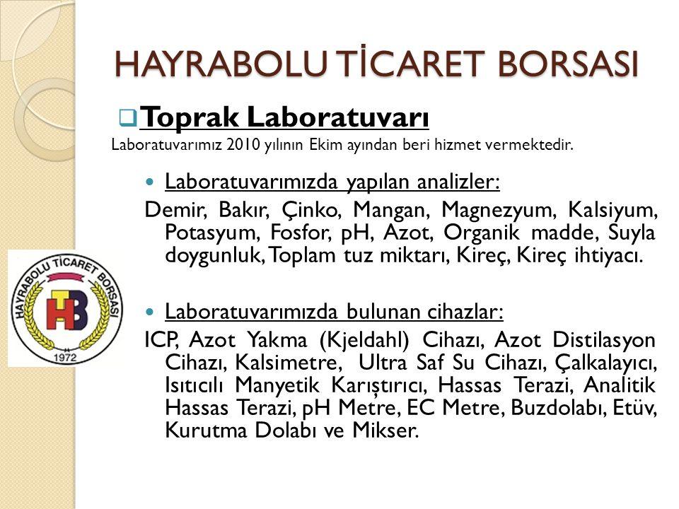 HAYRABOLU T İ CARET BORSASI Laboratuvarımızda yapılan analizler: Demir, Bakır, Çinko, Mangan, Magnezyum, Kalsiyum, Potasyum, Fosfor, pH, Azot, Organik