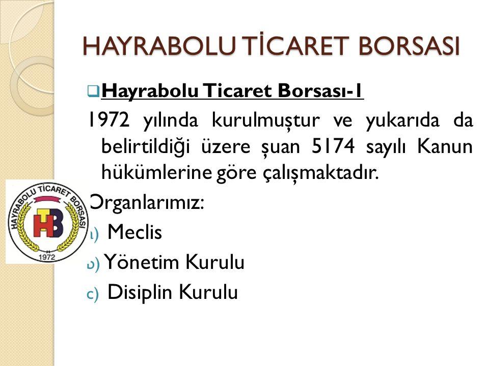 HAYRABOLU T İ CARET BORSASI  Hayrabolu Ticaret Borsası-2 Borsa, üyeleri arasından seçilmiş 14 Meclis Üyesi ve bu Meclis Üyeleri arasından seçilmiş 5 Yönetim Kurulu Üyesi tarafından yönetilmektedir.