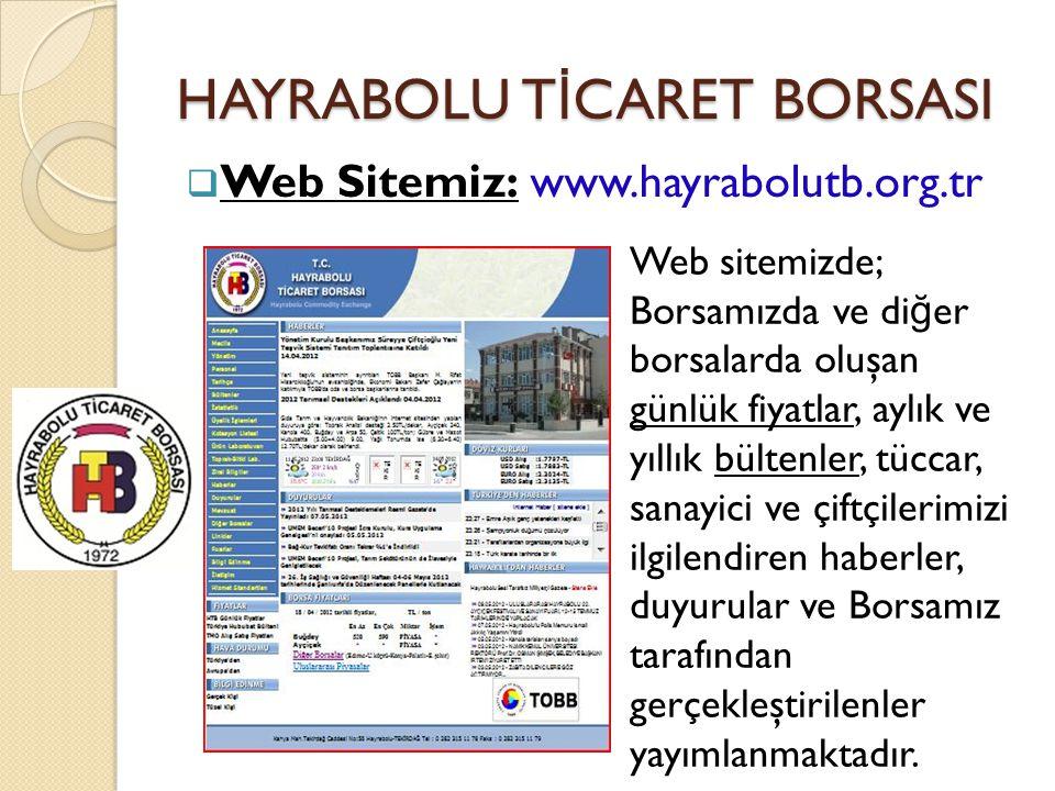 HAYRABOLU T İ CARET BORSASI  Web Sitemiz: www.hayrabolutb.org.tr Web sitemizde; Borsamızda ve di ğ er borsalarda oluşan günlük fiyatlar, aylık ve yıl