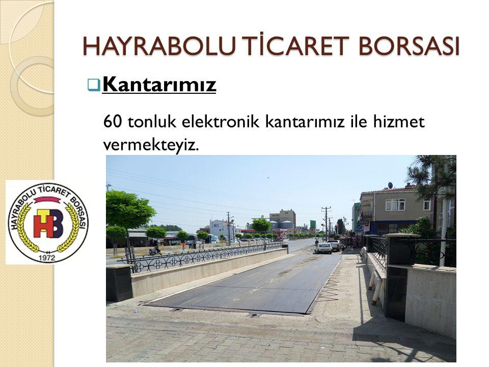 HAYRABOLU T İ CARET BORSASI  Kantarımız 60 tonluk elektronik kantarımız ile hizmet vermekteyiz.