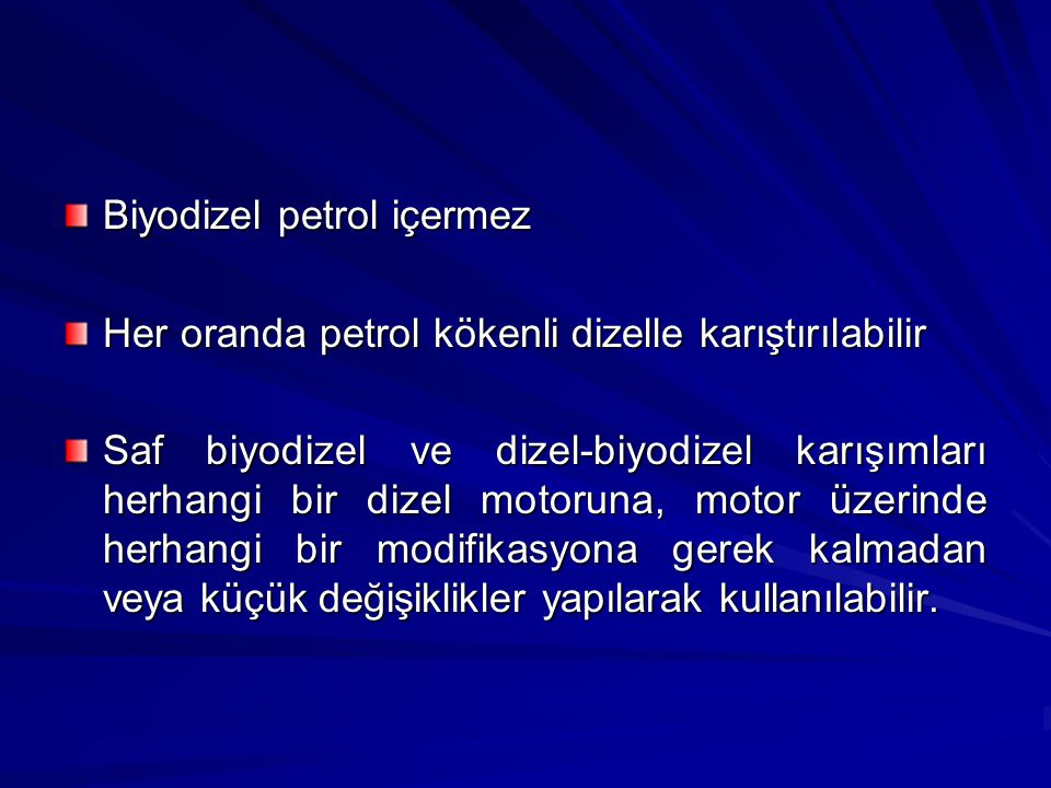Biyodizel petrol içermez Her oranda petrol kökenli dizelle karıştırılabilir Saf biyodizel ve dizel-biyodizel karışımları herhangi bir dizel motoruna,