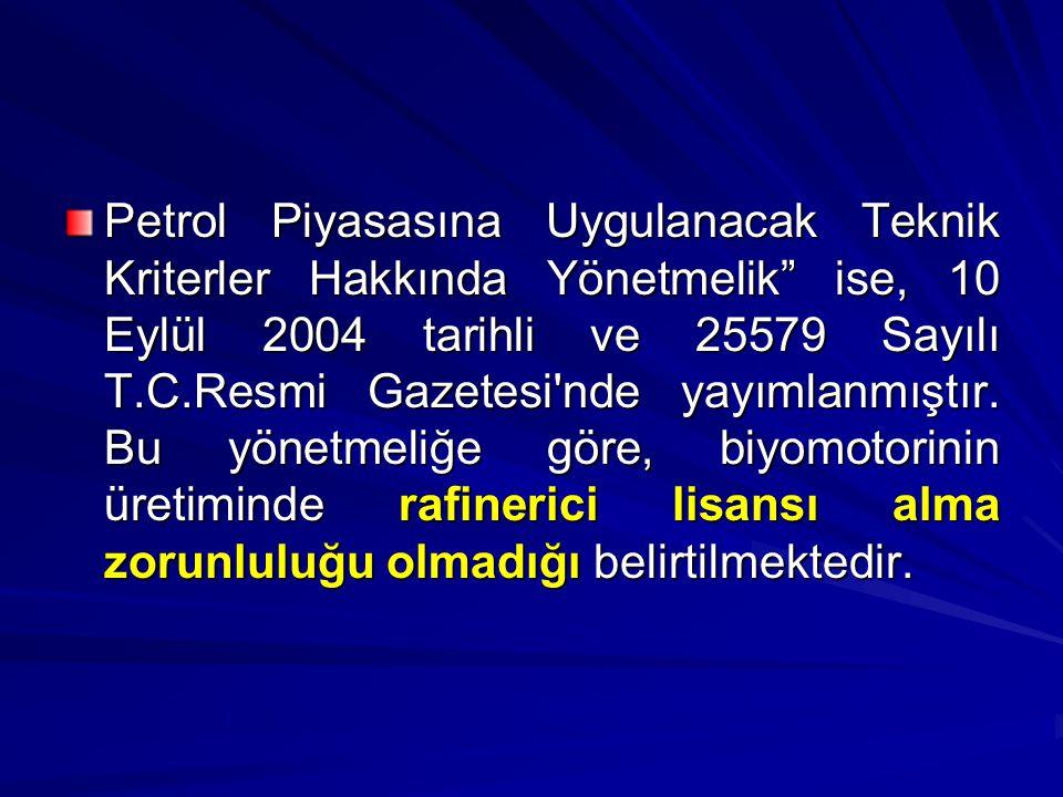 """Petrol Piyasasına Uygulanacak Teknik Kriterler Hakkında Yönetmelik"""" ise, 10 Eylül 2004 tarihli ve 25579 Sayılı T.C.Resmi Gazetesi'nde yayımlanmıştır."""