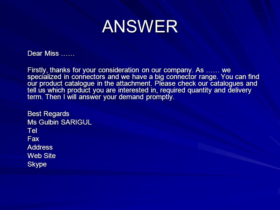ANSWER Dear Miss …… Firstly, thanks for your consideration on our company.
