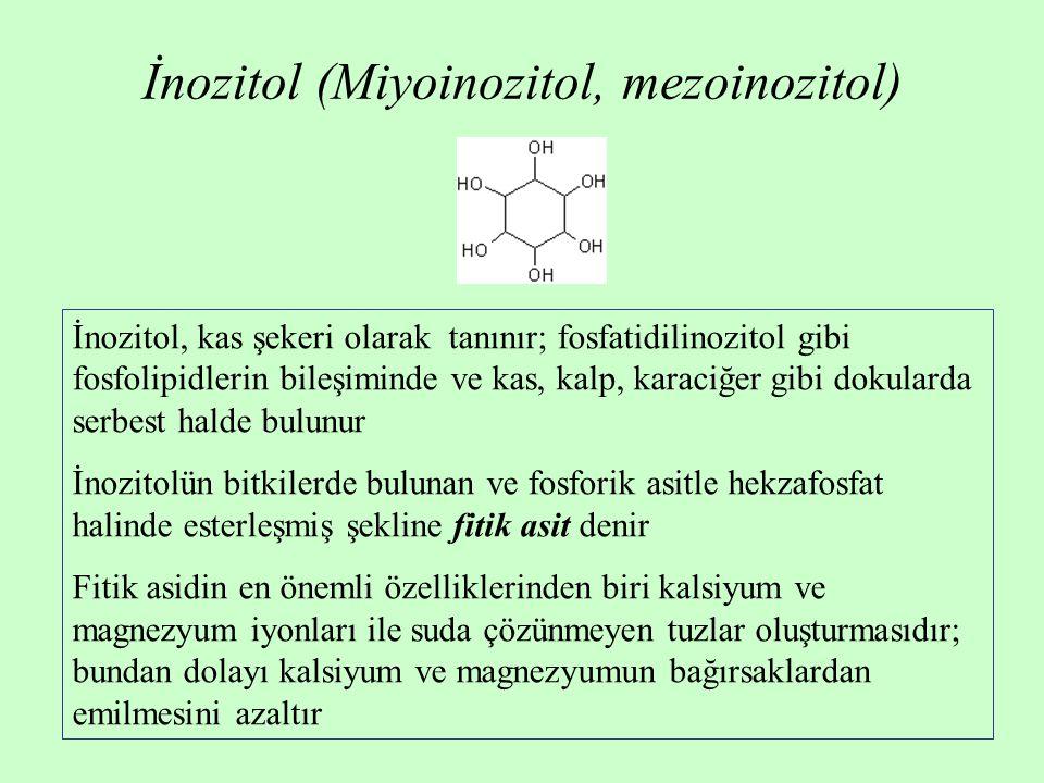 İnozitol (Miyoinozitol, mezoinozitol) İnozitol, kas şekeri olarak tanınır; fosfatidilinozitol gibi fosfolipidlerin bileşiminde ve kas, kalp, karaciğer