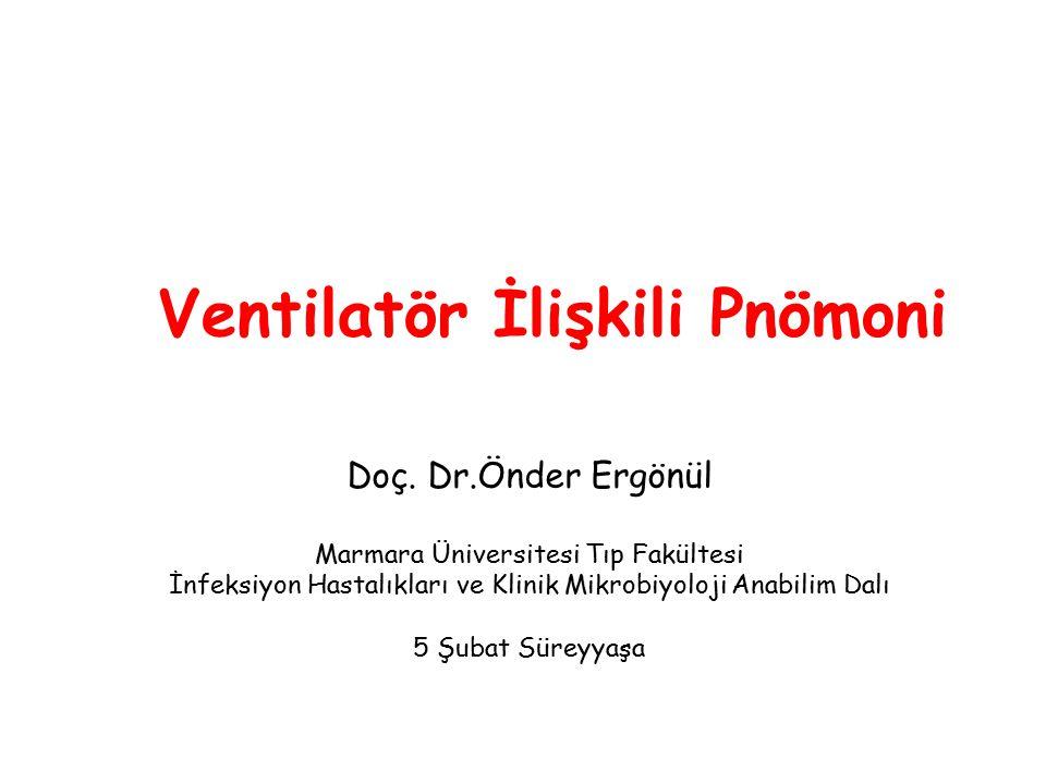 Ventilatör İlişkili Pnömoni Doç. Dr.Önder Ergönül Marmara Üniversitesi Tıp Fakültesi İnfeksiyon Hastalıkları ve Klinik Mikrobiyoloji Anabilim Dalı 5 Ş