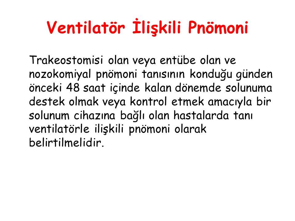 Ventilatör İlişkili Pnömoni Trakeostomisi olan veya entübe olan ve nozokomiyal pnömoni tanısının konduğu günden önceki 48 saat içinde kalan dönemde so