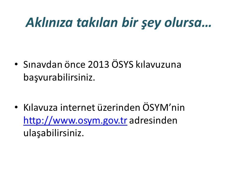 Aklınıza takılan bir şey olursa… Sınavdan önce 2013 ÖSYS kılavuzuna başvurabilirsiniz.