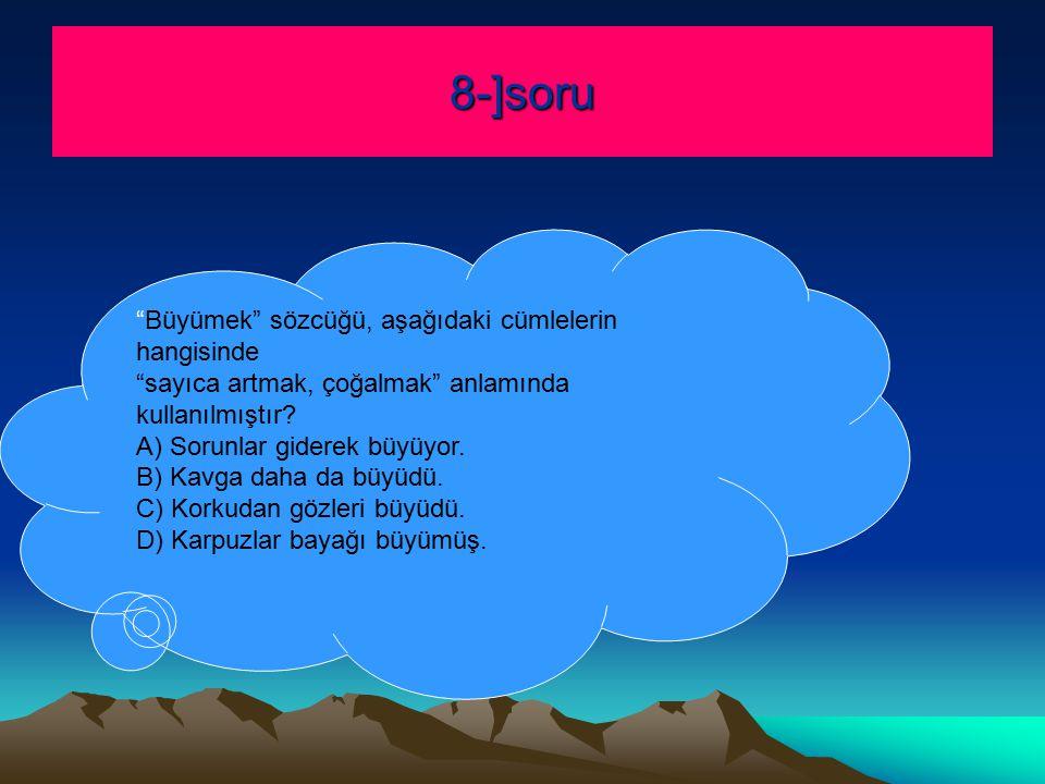 8-]soru Büyümek sözcüğü, aşağıdaki cümlelerin hangisinde sayıca artmak, çoğalmak anlamında kullanılmıştır.
