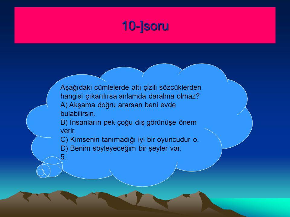 10-]soru Aşağıdaki cümlelerde altı çizili sözcüklerden hangisi çıkarılırsa anlamda daralma olmaz.