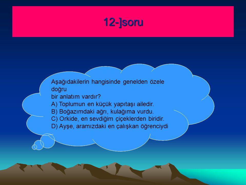 12-]soru Aşağıdakilerin hangisinde genelden özele doğru bir anlatım vardır.