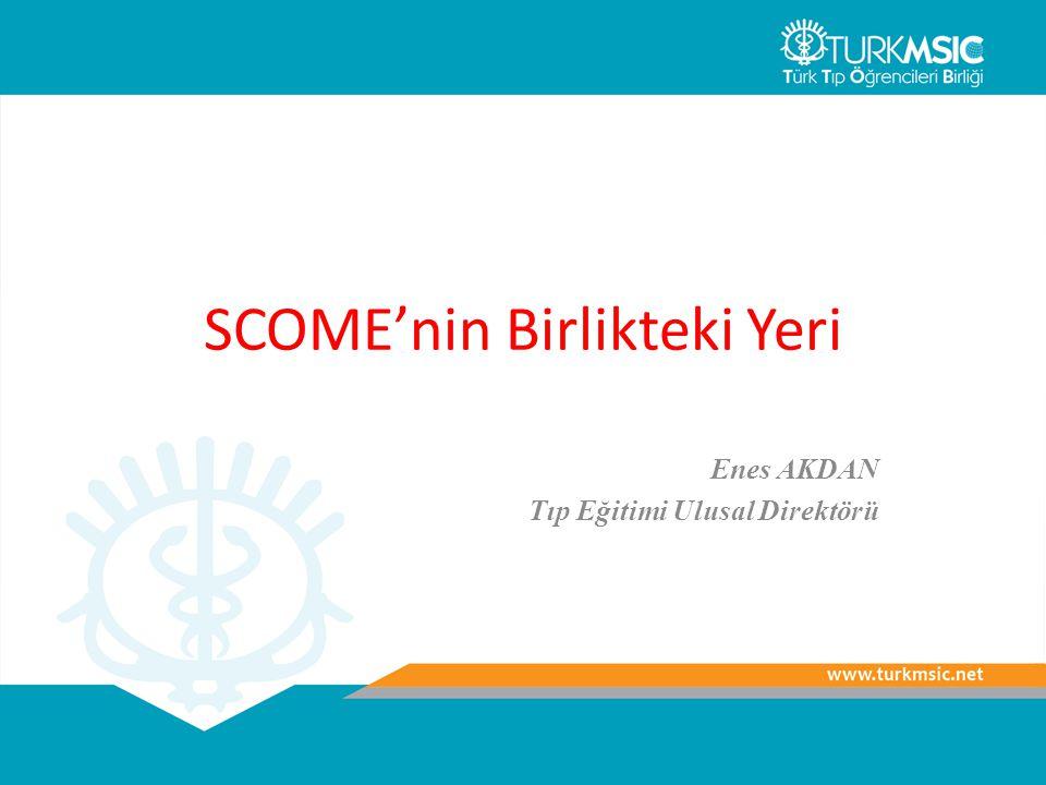 SCOME'nin Birlikteki Yeri Enes AKDAN Tıp Eğitimi Ulusal Direktörü