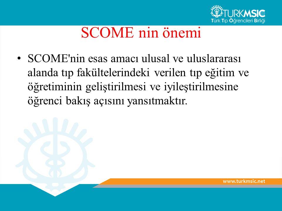 SCOME nin önemi SCOME nin esas amacı ulusal ve uluslararası alanda tıp fakültelerindeki verilen tıp eğitim ve öğretiminin geliştirilmesi ve iyileştirilmesine öğrenci bakış açısını yansıtmaktır.