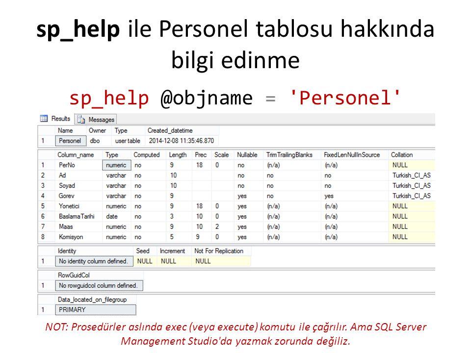 sp_help ile Personel tablosu hakkında bilgi edinme sp_help @objname = 'Personel' NOT: Prosedürler aslında exec (veya execute) komutu ile çağrılır. Ama