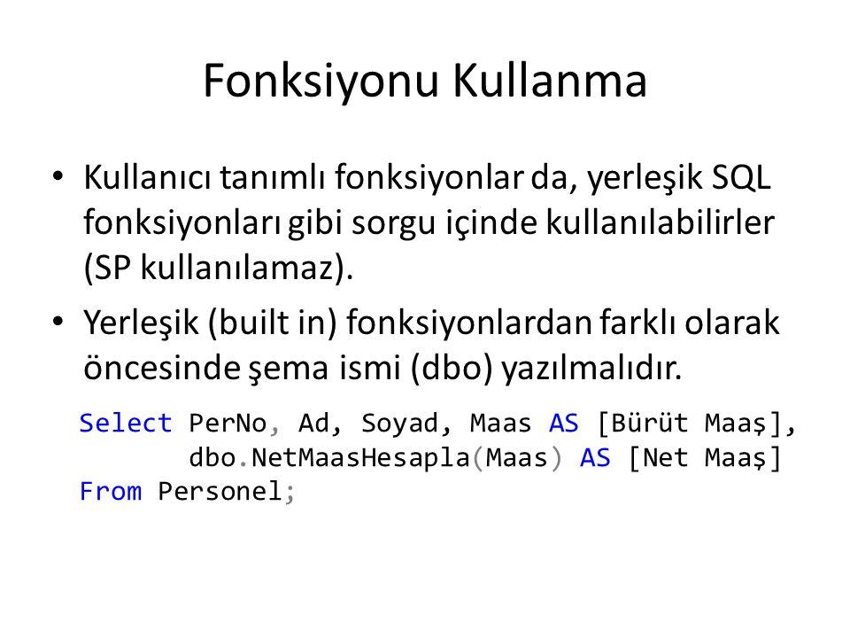 Fonksiyonu Kullanma Kullanıcı tanımlı fonksiyonlar da, yerleşik SQL fonksiyonları gibi sorgu içinde kullanılabilirler (SP kullanılamaz). Yerleşik (bui