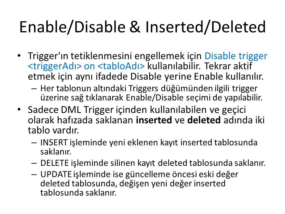 Enable/Disable & Inserted/Deleted Trigger'ın tetiklenmesini engellemek için Disable trigger on kullanılabilir. Tekrar aktif etmek için aynı ifadede Di