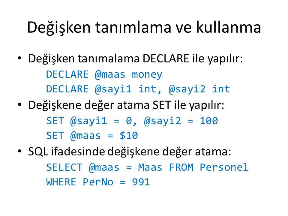 Değişken tanımlama ve kullanma Değişken tanımalama DECLARE ile yapılır: DECLARE @maas money DECLARE @sayi1 int, @sayi2 int Değişkene değer atama SET i