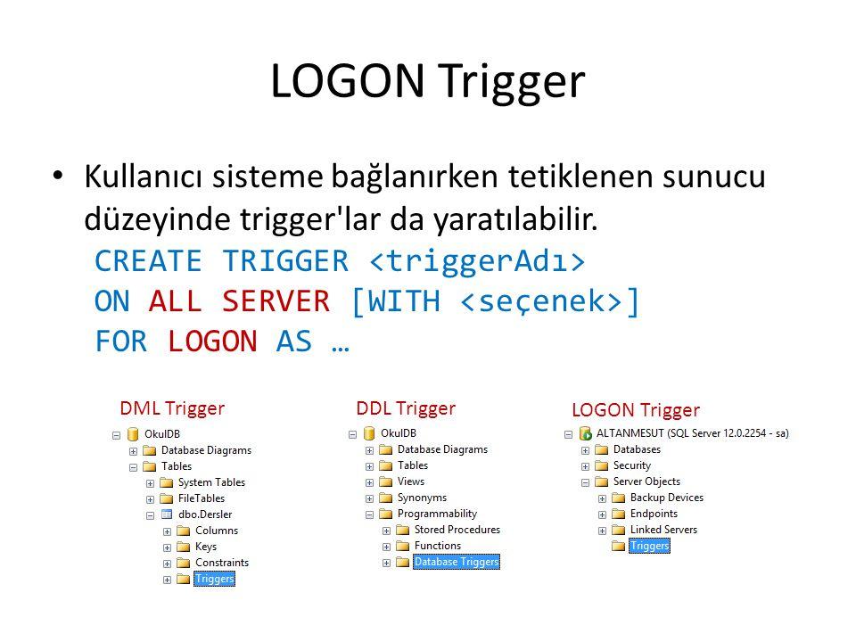 LOGON Trigger Kullanıcı sisteme bağlanırken tetiklenen sunucu düzeyinde trigger'lar da yaratılabilir. CREATE TRIGGER ON ALL SERVER [WITH ] FOR LOGON A