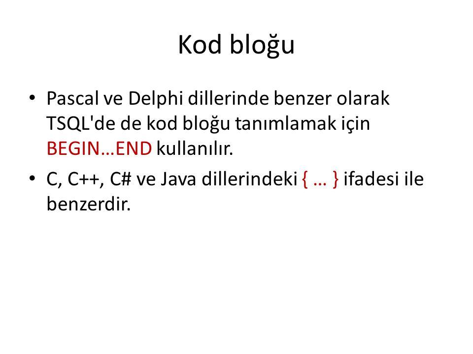 Kod bloğu Pascal ve Delphi dillerinde benzer olarak TSQL'de de kod bloğu tanımlamak için BEGIN…END kullanılır. C, C++, C# ve Java dillerindeki { … } i