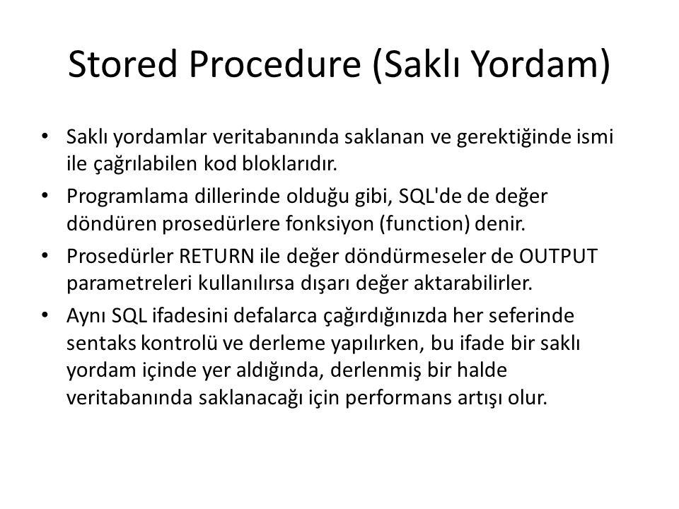 Stored Procedure (Saklı Yordam) Saklı yordamlar veritabanında saklanan ve gerektiğinde ismi ile çağrılabilen kod bloklarıdır. Programlama dillerinde o