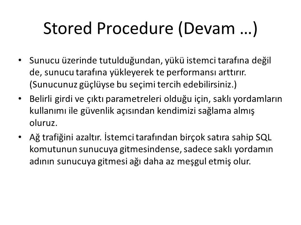 Stored Procedure (Devam …) Sunucu üzerinde tutulduğundan, yükü istemci tarafına değil de, sunucu tarafına yükleyerek te performansı arttırır. (Sunucun