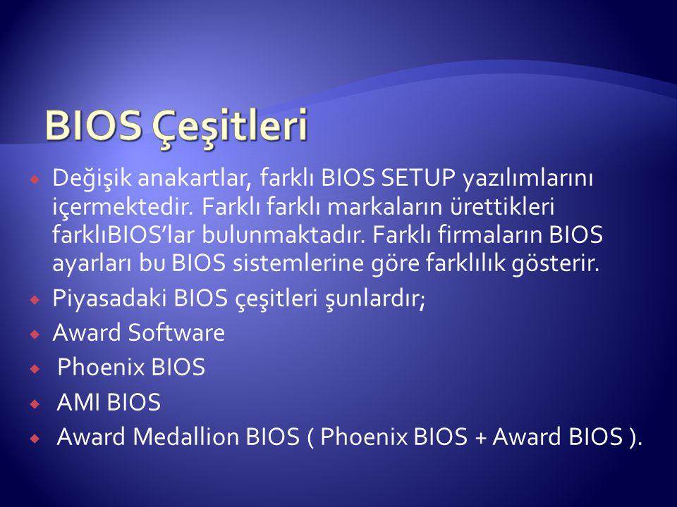  Değişik anakartlar, farklı BIOS SETUP yazılımlarını içermektedir. Farklı farklı markaların ürettikleri farklıBIOS'lar bulunmaktadır. Farklı firmalar