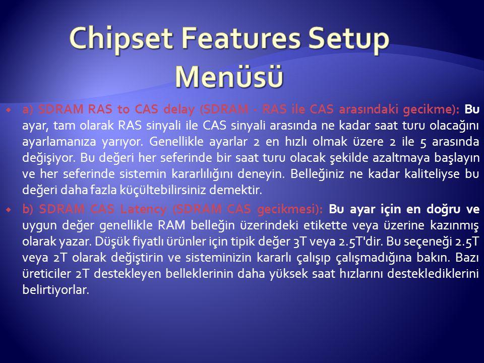  a) SDRAM RAS to CAS delay (SDRAM - RAS ile CAS arasındaki gecikme): Bu ayar, tam olarak RAS sinyali ile CAS sinyali arasında ne kadar saat turu olac