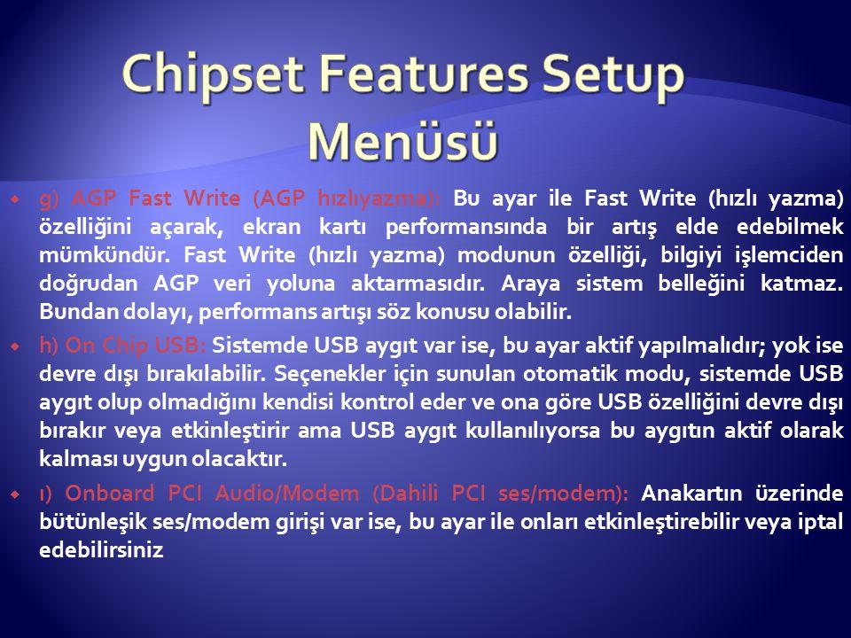  g) AGP Fast Write (AGP hızlıyazma): Bu ayar ile Fast Write (hızlı yazma) özelliğini açarak, ekran kartı performansında bir artış elde edebilmek mümk