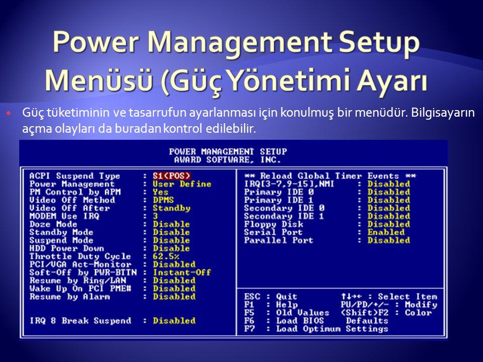  Güç tüketiminin ve tasarrufun ayarlanması için konulmuş bir menüdür. Bilgisayarın açma olayları da buradan kontrol edilebilir.