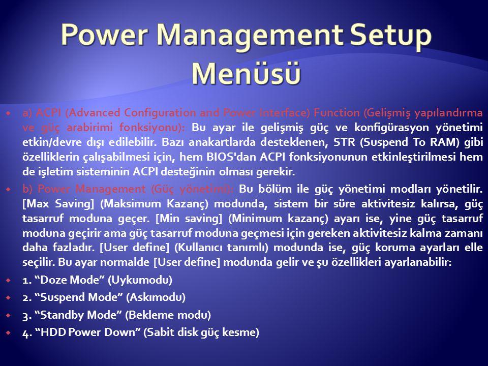  a) ACPI (Advanced Configuration and Power Interface) Function (Gelişmiş yapılandırma ve güç arabirimi fonksiyonu): Bu ayar ile gelişmiş güç ve konfi