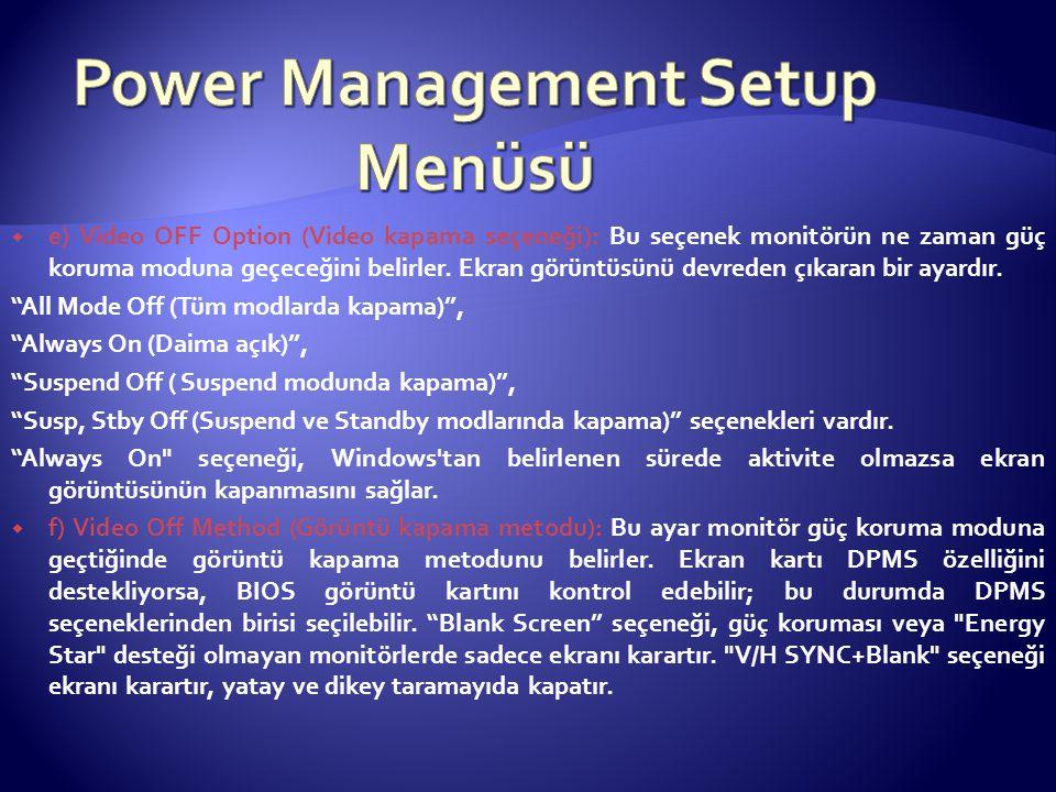  e) Video OFF Option (Video kapama seçeneği): Bu seçenek monitörün ne zaman güç koruma moduna geçeceğini belirler. Ekran görüntüsünü devreden çıkaran