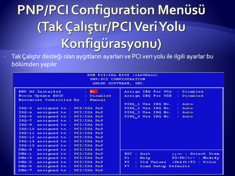  Tak Çalıştır desteği olan aygıtların ayarları ve PCI veri yolu ile ilgili ayarlar bu bölümden yapılır