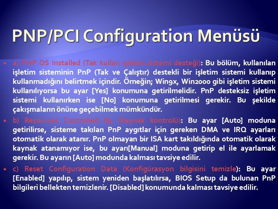  a) PNP OS Installed (Tak kullan işletim sistemi desteği): Bu bölüm, kullanılan işletim sisteminin PnP (Tak ve Çalıştır) destekli bir işletim sistemi